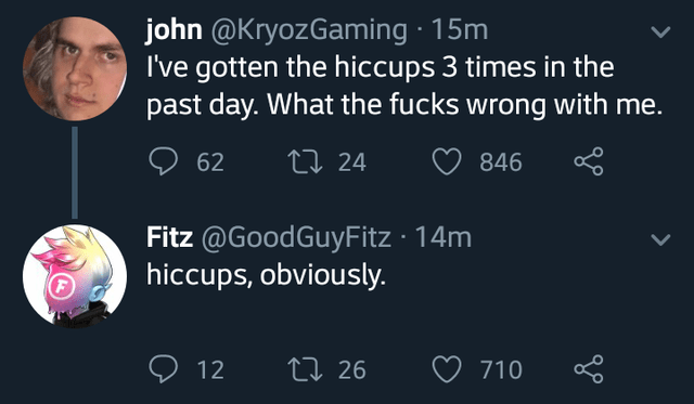 twitter I've gotten the hiccups 3 times in the past day. What the fucks wrong with me. t24 62 846 Fitz @GoodGuyFitz 14m hiccups, obviously. L 12 ti 26 710