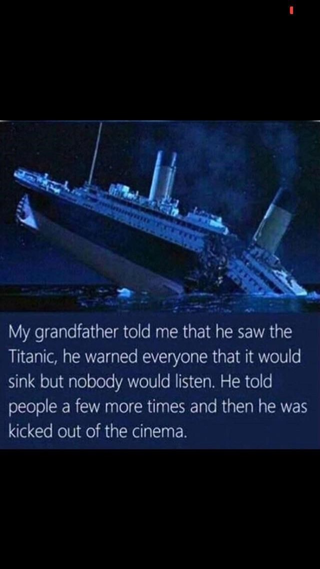 picture titanic sinking My grandfather told me that he saw the Titanic, he warned everyone that it would sink but nobody would listen. He told people a few more times and then he was kicked out of the cinema.
