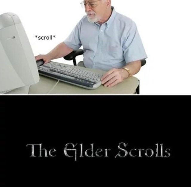 old man on computer scrolling mouth *scroll The Elder Scrolls