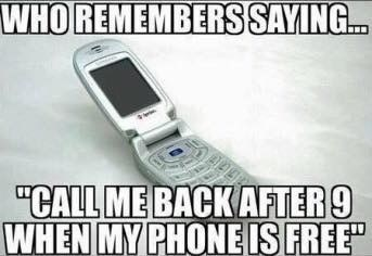"Mobile phone - WHO REMEMBERSSAYING... ""CALL ME BACK AFTER 9 WHEN MY PHONE IS FREE"""