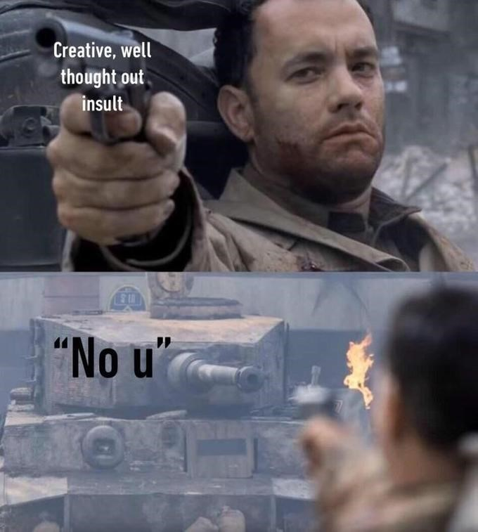 "Forehead - Creative, well thought out insult ""No u'"