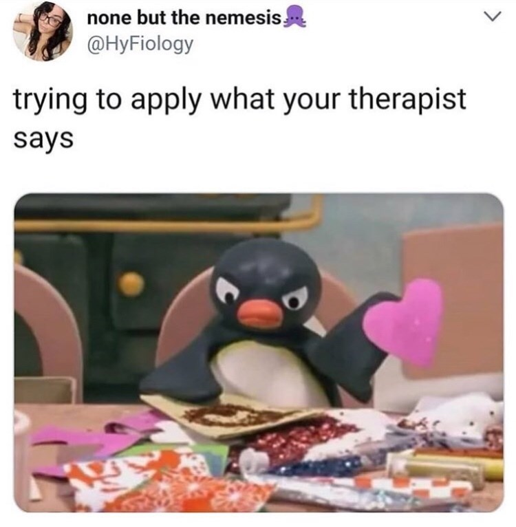 meme about trying to listen to your therapist with image of Pingu angrily crafting love letter