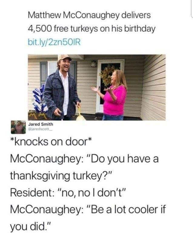 """meme about Matthew McConaughey giving away turkeys as his character from the movie """"Dazed and Confused"""""""