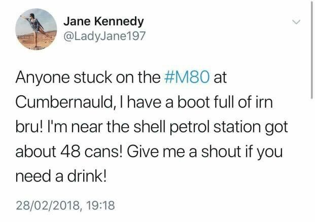 Text - Jane Kennedy @LadyJane197 Anyone stuck on the #M80 at Cumbernauld, I have a boot full of irn bru! I'm near the shell petrol station got about 48 cans! Give me a shout if you need a drink! 28/02/2018, 19:18