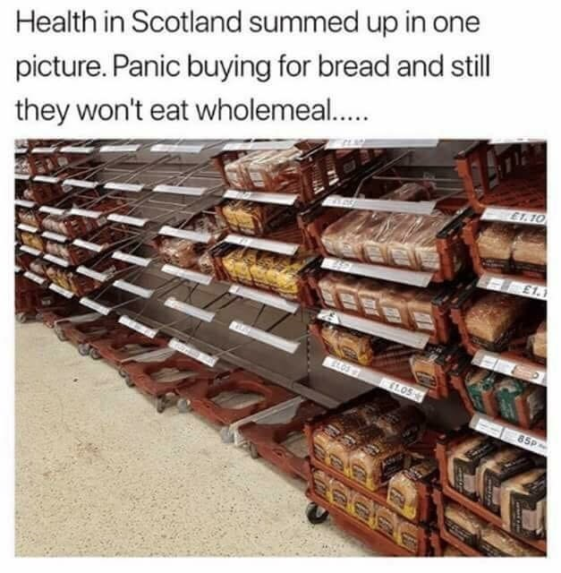Product - Health in Scotland summed up in one picture. Panic buying for bread and still they won't eat wholemeal.... ET.10 £1. 1L.OS 85P