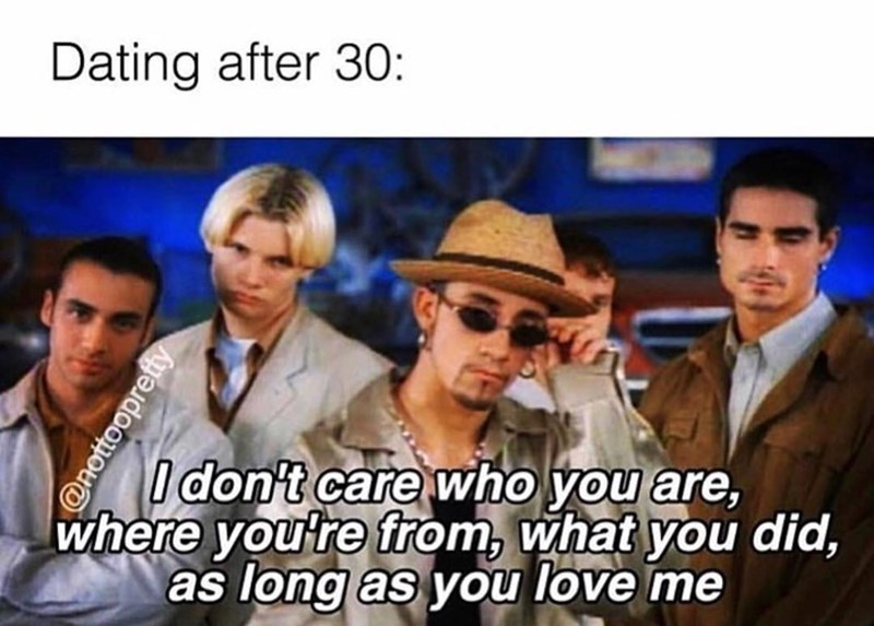 """Caption that reads, """"Dating after 30: ..."""" above a still from a Backstreet Boys music video with closed caption text that reads, """"I don't care who you are, where you're from, what you did, as long as you love me"""""""