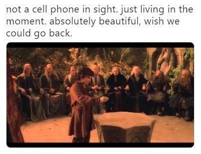 """Caption that reads, """"Not a cell phone in sight. Just living in the moment. Absolutely beautiful, wish we could go back"""" above a still from Lord of the Rings"""