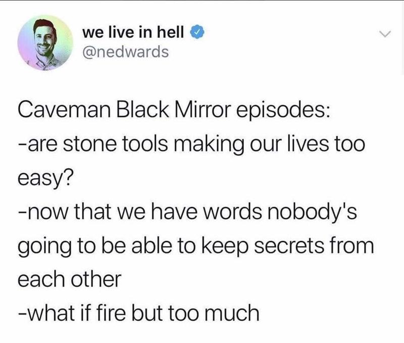 black mirror twitter cavemen funny memes Memes tweets funny tweets - 9238203904