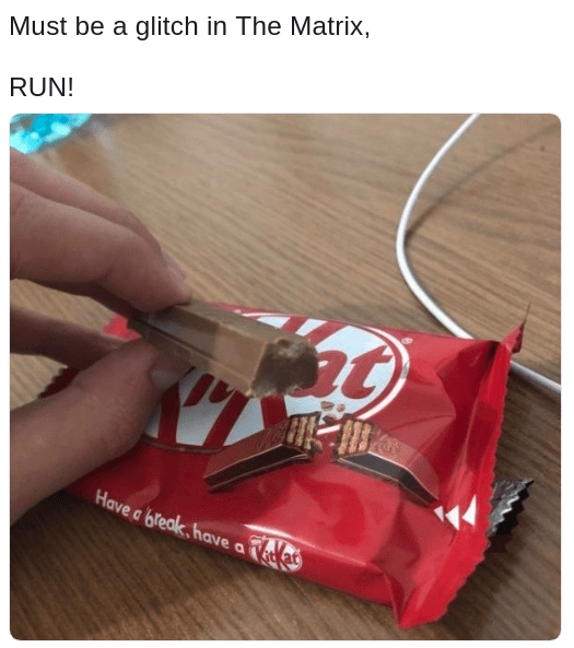 corrupt kit kat bar, clearly a warning that the matrix has a glitch in it