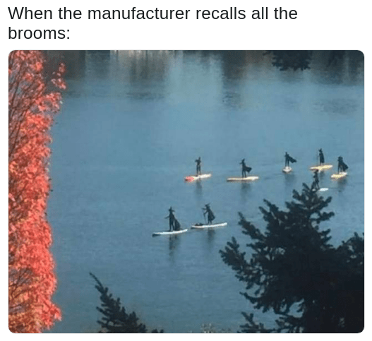 meme of witches on paddleboard in Oregon as what happens when manufacturer recalls the brooms