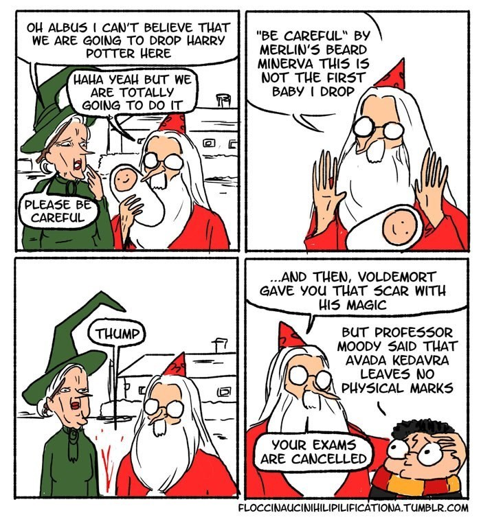 """Dumbledore comic - Cartoon - OH ALBUS I CAN'T BELIEVE THAT WE ARE GOING TO DROP HARRY POTTER HERE """"BE CAREFUL"""" BY MERLIN'S BEARD MINERVA THIS 15 NOT THE FIRST BABY I DROP HAHA YEAH BUT WE ARE TOTALLY GOING TO DO IT (PLEASE BE CAREFUL ..AND THEN, VOLDEMORT GAVE YOu THAT SCAR WITH HIS MAGIC THUMP BUT PROFES50R MOODY SAID THAT AVADA KEDAVRA LEAVES NO PHYSICAL MARKS youR EXAMS ARE CANCELLED FLOCCINAUCINIHILIPILIFICATIONA.TUMBLR.COM"""