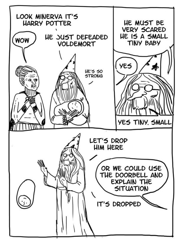 Dumbledore comic - Cartoon - LOOK MINERVA IT'5 HARRY POTTER HE MUST BE VERY SCARED HE I5 A SMALL TINY BABY HE JUST DEFEADED VOLDEMORT YES HE'S S0 STRONG YES TINY. SMALL LET'S DROP HIM HERE OR WE COULD USE THE DOORBELL AND EXPLAIN THE 5ITUATION IT'S DROPPED