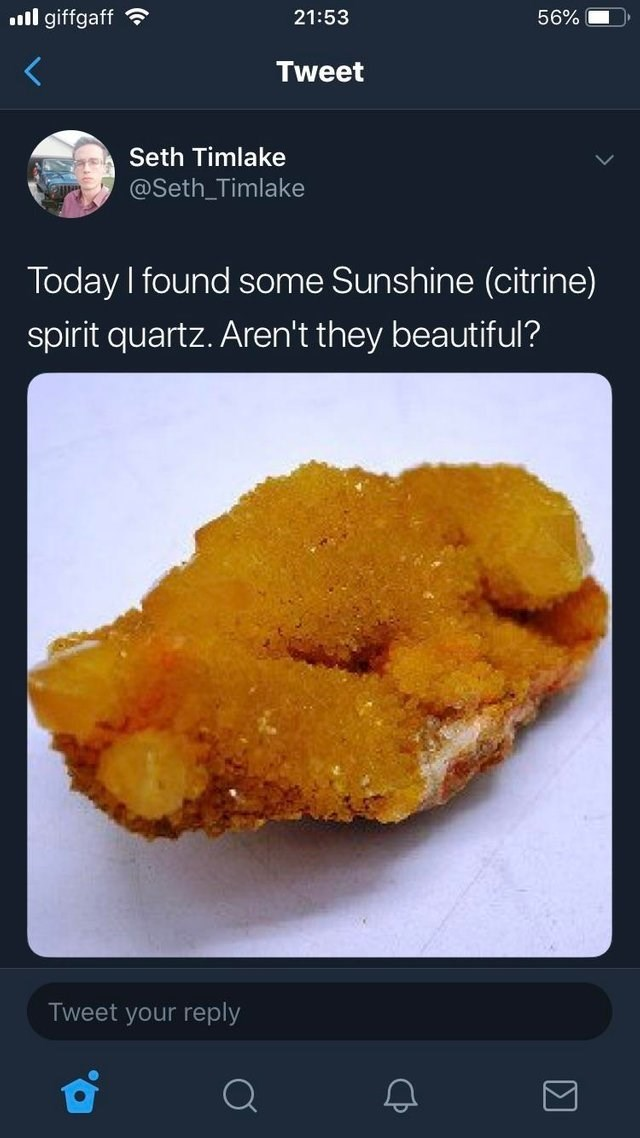 Food - l giffgaff 56% 21:53 Tweet Seth Timlake @Seth_Timlake Today I found some Sunshine (citrine) spirit quartz. Aren't they beautiful? Tweet your reply