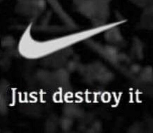 "meme of nike symbol that says ""just destroy it"""