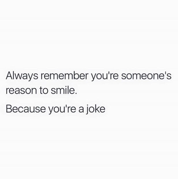 meme post about you making people smile because you're a joke