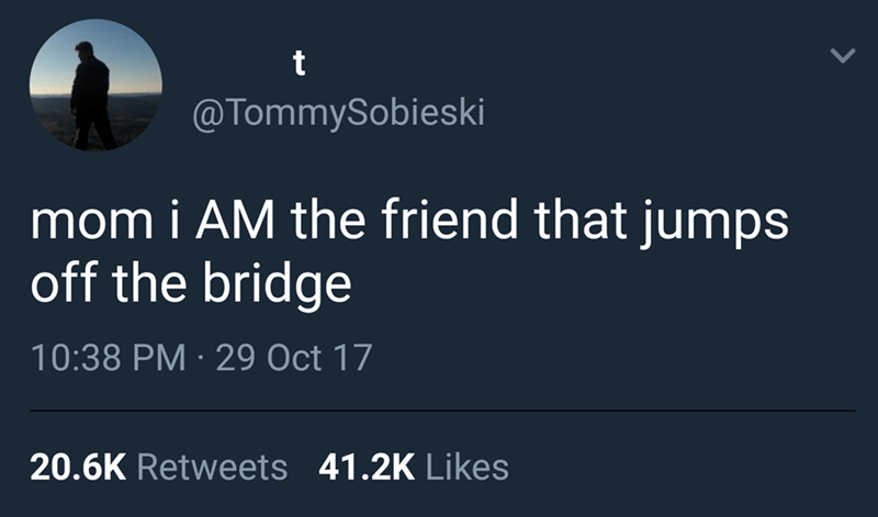tweet post about a kid telling his mom that he's the person to jump off a bridge by: @TommySobieski