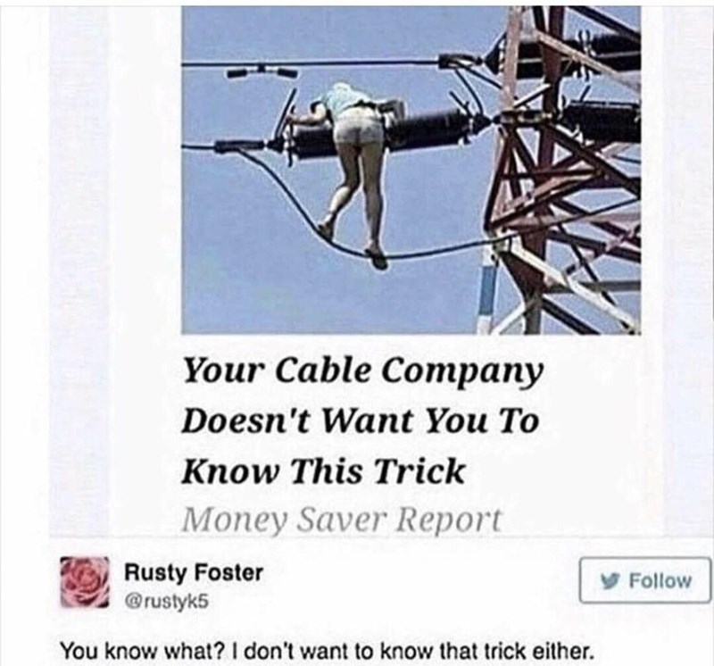 "Headline that reads, ""Your cable company doesn't want you to know this trick"" above a weird pick of a woman climbing up some cable lines; someone on Twitter comments, ""You know what? I don't want to know that trick either"""