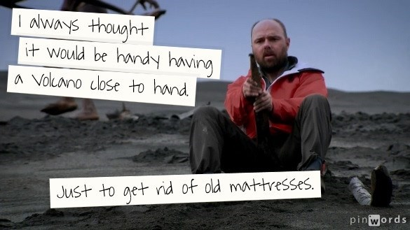 Karl Pilkington quote about using volcanoes to get rid of mattresses