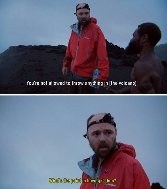 Karl Pilkington quote about volcanoes having no purpose if you can't throw things in them