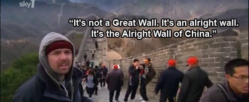 Karl Pilkington quote about the Great Wall of China being just alright