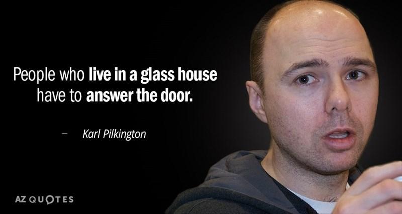 Karl Pilkington misunderstanding the glass house idiom