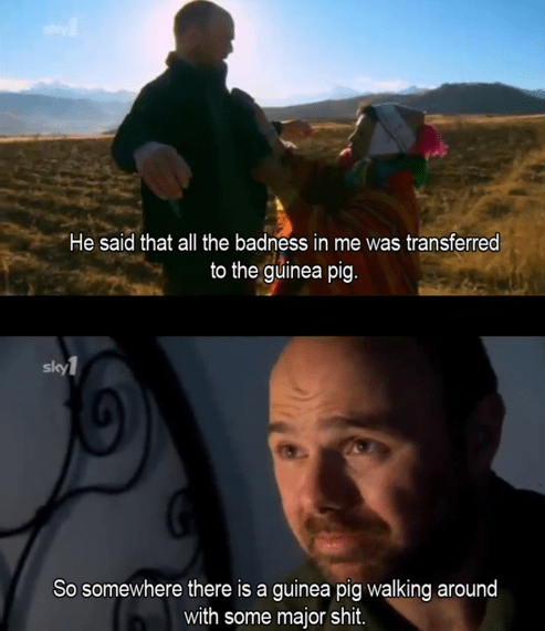 Karl Pilkington quote about having the badness in him transferred to a guinea pig