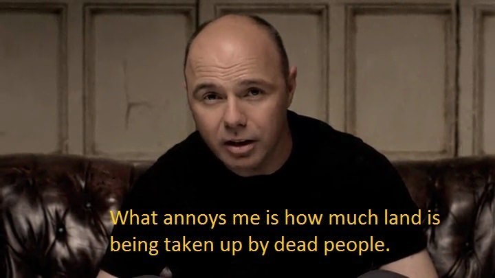 Karl Pilkington quote about dead people taking up too much land