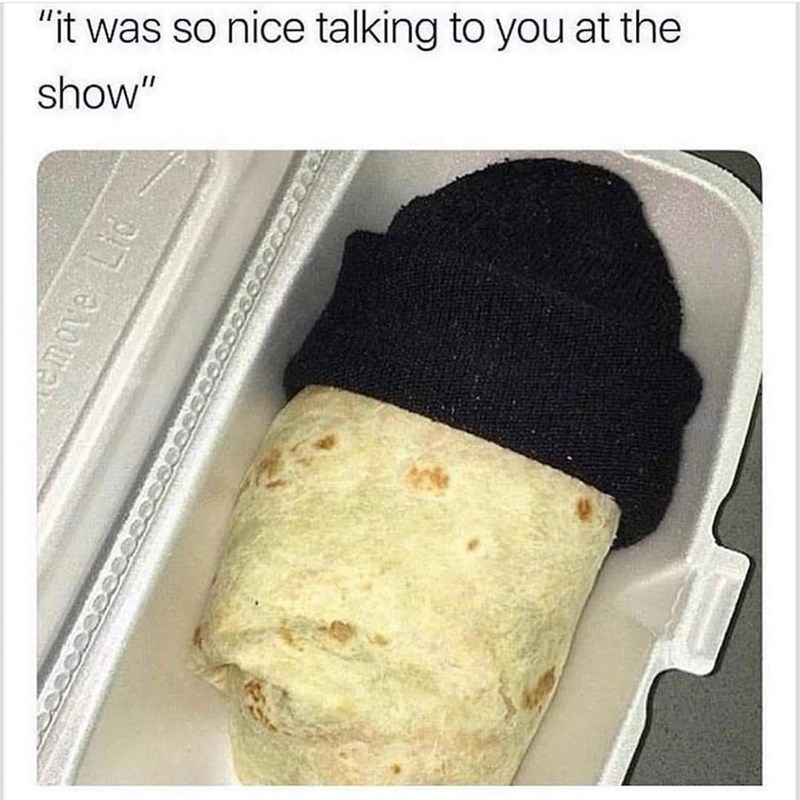 Funny meme about burrito that looks like he is at a show.