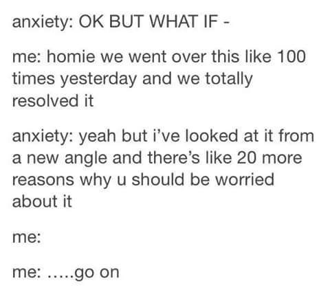 joke about anxiety as a sentient entity that constantly finds reasons for you to worry about things