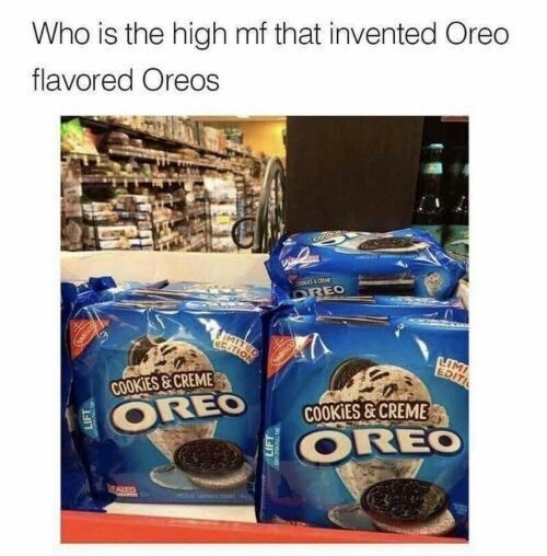 Oreo - Who is the high mf that invented Oreo flavored Oreos ar e DREO EITION IMI EDITI COOKIES&CREME COOKIES&CREME OREO OREO ALED LIFT