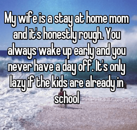 Text - My wi y at homemom |FOUO dlways wake upearly and you never have a day off. 's only dsare alre eisa sta ly rough You and its honest lazyFthek adyin School