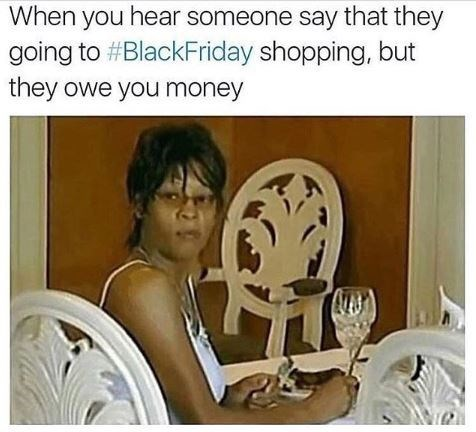 meme about someone going black Friday shopping when they owe you money
