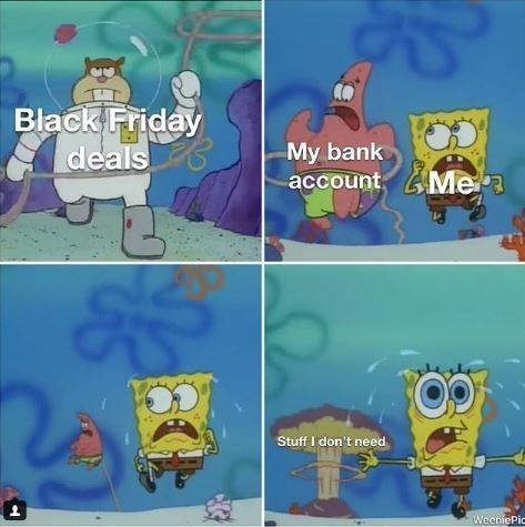 spongebob meme about not being able to afford unnecessary things on black Friday