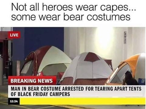 """Caption that reads, """"Not all heroes wear capes...some wear bear costumes"""" above a headline that reads, """"Man in bear costume arrested for tearing apart tents of Black Friday campers"""""""