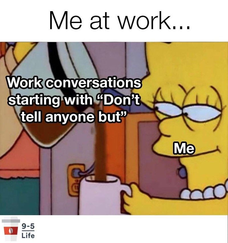 Lisa Simpson coffee meme about wanting to hear gossip at work