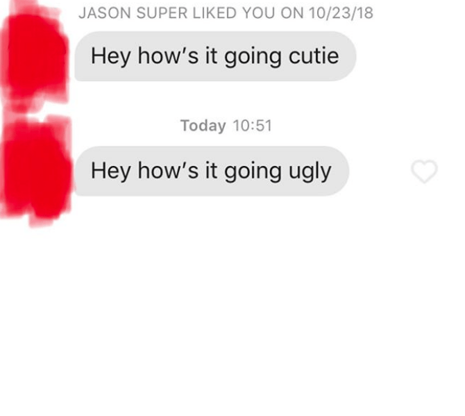 Text - JASON SUPER LIKED YOU ON 10/23/18 Hey how's it going cutie Today 10:51 Hey how's it going ugly