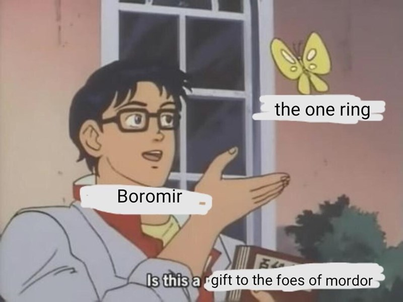 is this a pigeon meme about Boromir from LotR thinking he should have the ring