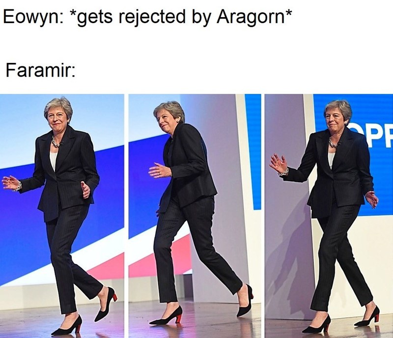 Theresa May meme about Faramir trying to get with Eowyn in LotR