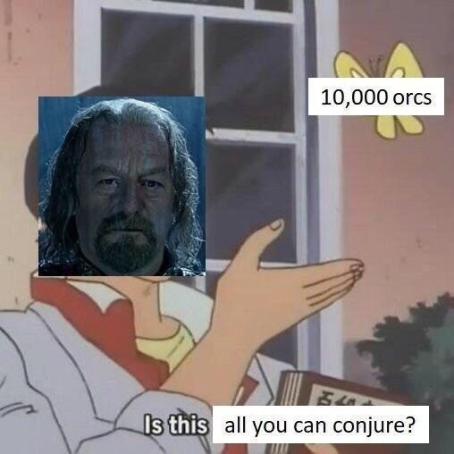 is this a pigeon meme about Theoden reacting to an army of orcs