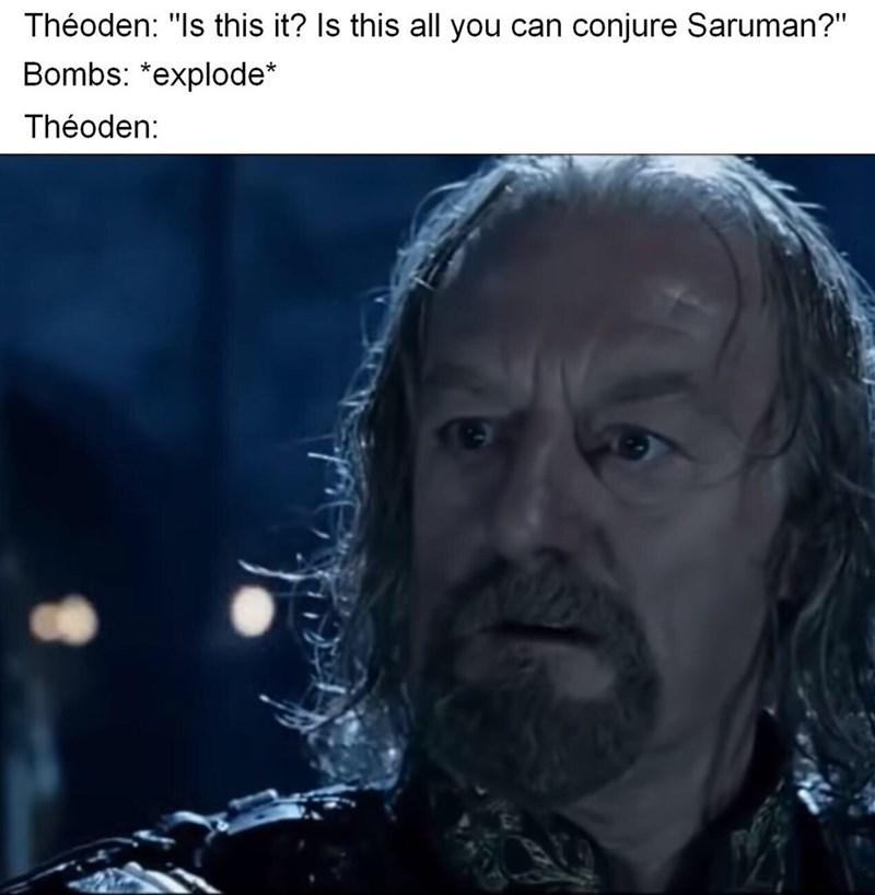 LotR meme about Theoden regretting disparaging Saruman