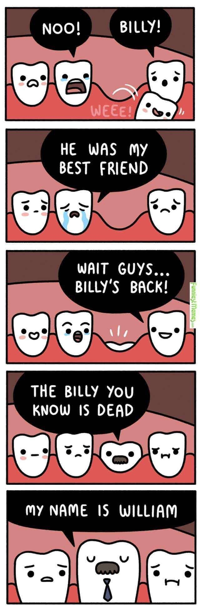 """Comic about someone losing a tooth named Billy; the other teeth are sad but then Billy grows back as William"""""""