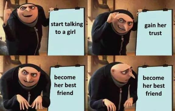 Gru's plan meme about guy talking to girl and getting stuck as her best friend