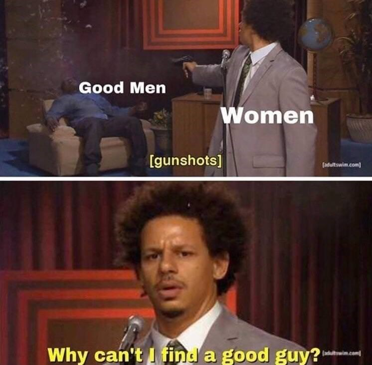 who killed Hannibal meme with Eric Andre as women questioning why they can't find good men