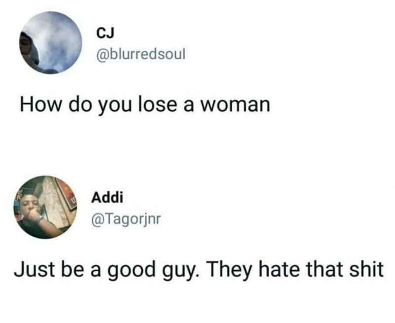 tweet from man saying you lose a woman by being a good guy