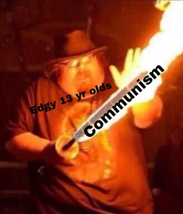 meme about edgy preteens being into communism with picture of man looking scared while holding flaming sword