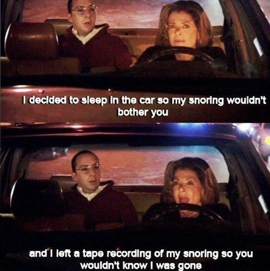 MBuster Bluth telling Lucille he left a recording of his snores so he wouldn't bother her with his actual snoring