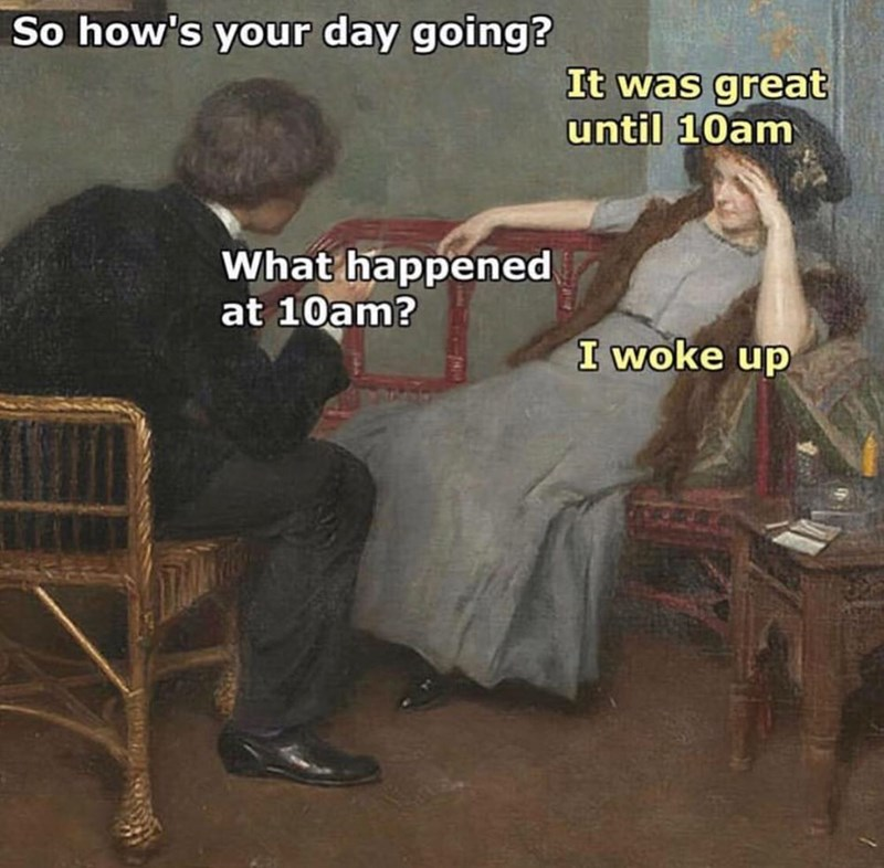 meme about your day going great until you wake up