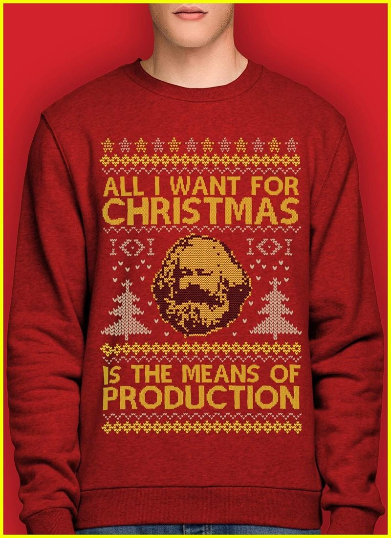 """Pic of someone wearing a sweater with a picture of Karl Marx and text that reads, """"All I want for Christmas is the means of production"""""""