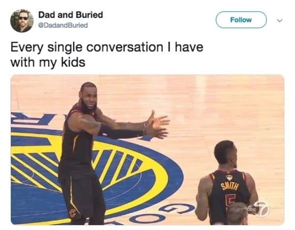 Text - Dad and Buried Follow @DadandBuried Every single conversation I have with my kids SMITH