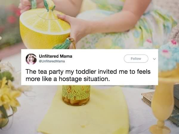 Lemon - Unfiltered Mama Follow UnfilteredMama The tea party my toddler invited me to feels more like a hostage situation